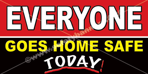 Everyone goes home safe safety banner for the workplace