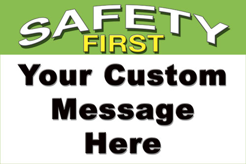 Custom Message Safety First safety sign