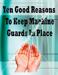 Ten good reasons to keep machine guards in place safety banners