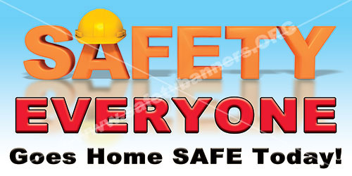 Safety Everyone Goes Home Safe Today